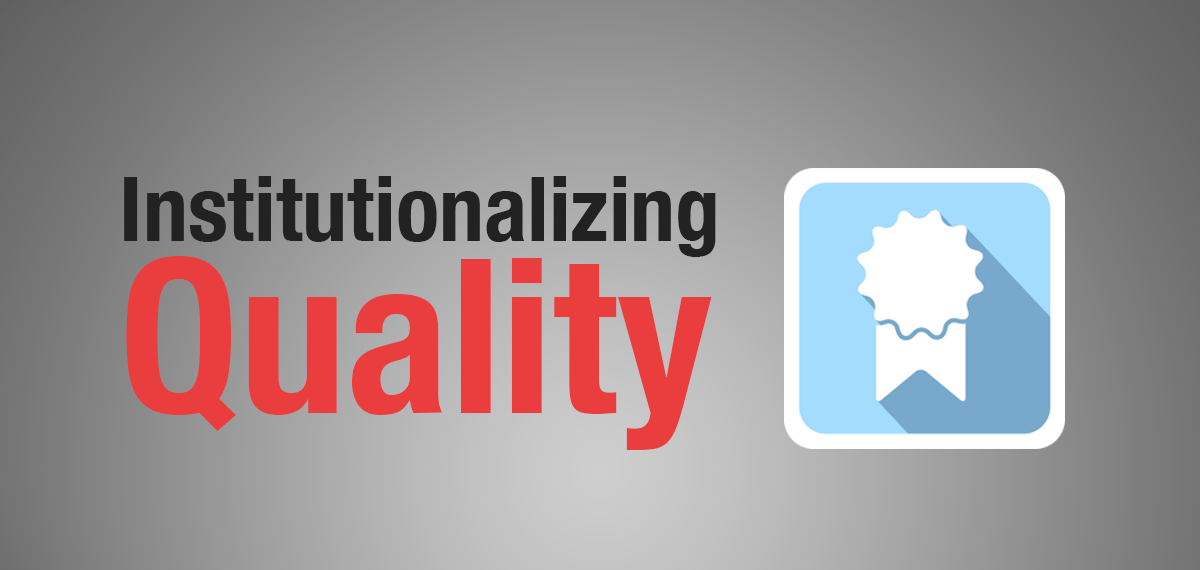 How to Institutionalize Quality for Maximum Returns