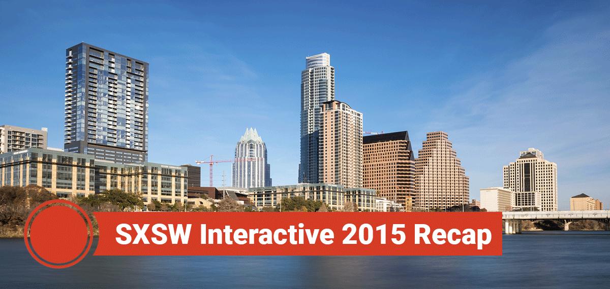 SXSW Interactive 2015 Recap Highlights Best