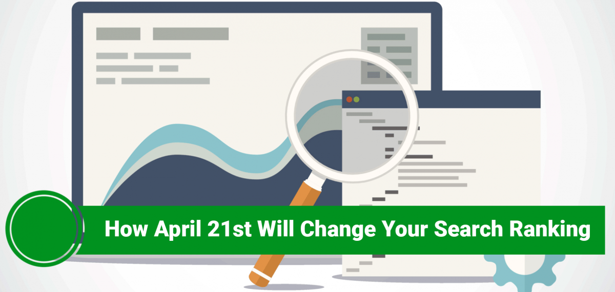 How April 21st Will Change Your Search Ranking, Google Algorithm Change