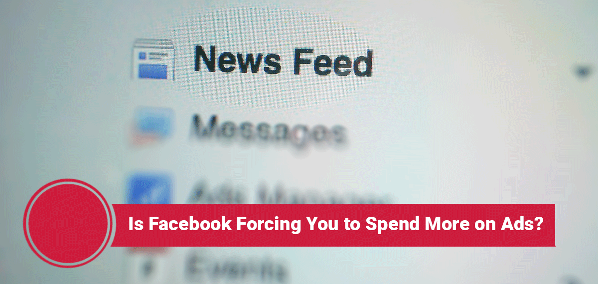 Is Facebook forcing you to spend more on advertising?