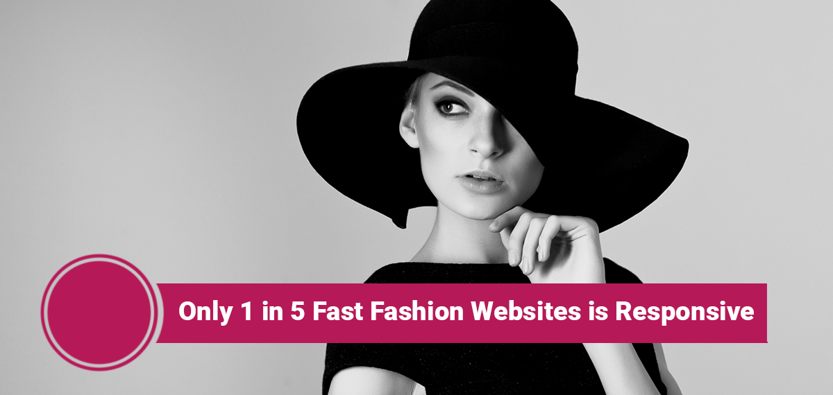 Only 1 in 5 Fast Fashion Websites is Responsive